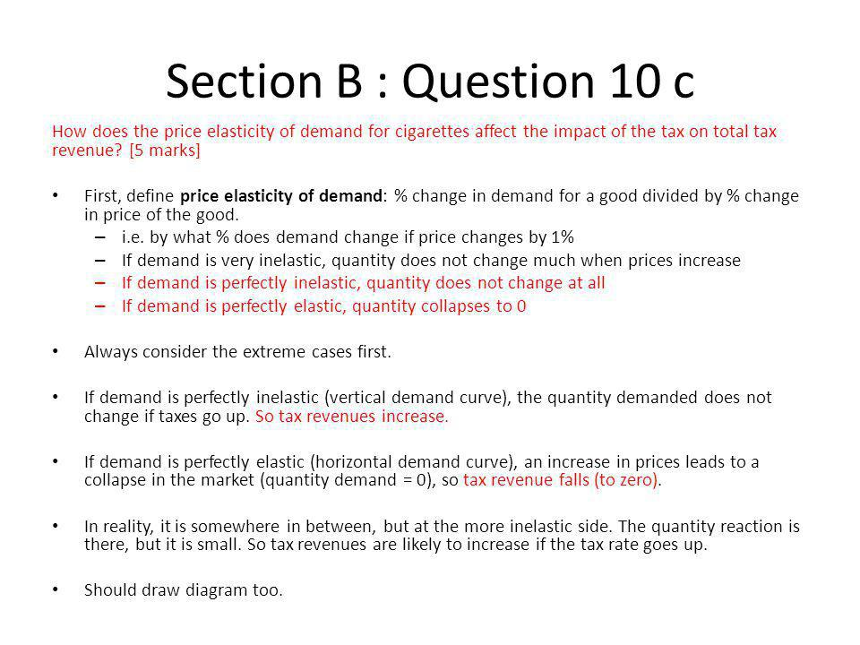 Section B : Question 10 c How does the price elasticity of demand for cigarettes affect the impact of the tax on total tax revenue [5 marks]